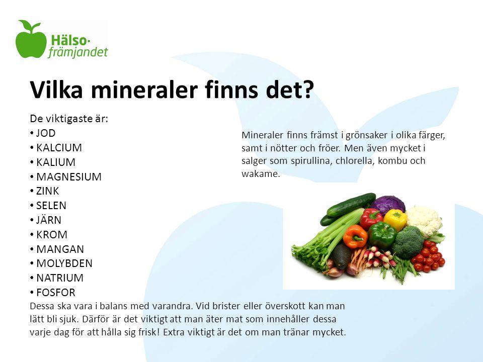 Vilka mineraler finns det? De viktigaste är: • JOD • KALCIUM • KALIUM • MAGNESIUM • ZINK • SELEN • JÄRN • KROM • MANGAN • MOLYBDEN • NATRIUM • FOSFOR