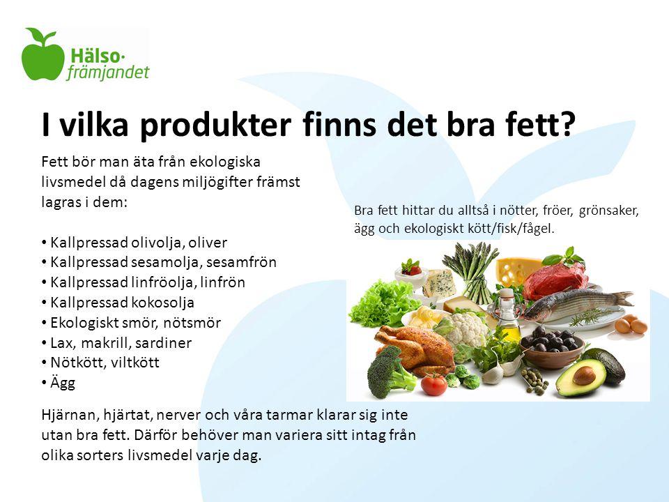 I vilka produkter finns det bra fett? Bra fett hittar du alltså i nötter, fröer, grönsaker, ägg och ekologiskt kött/fisk/fågel. Fett bör man äta från