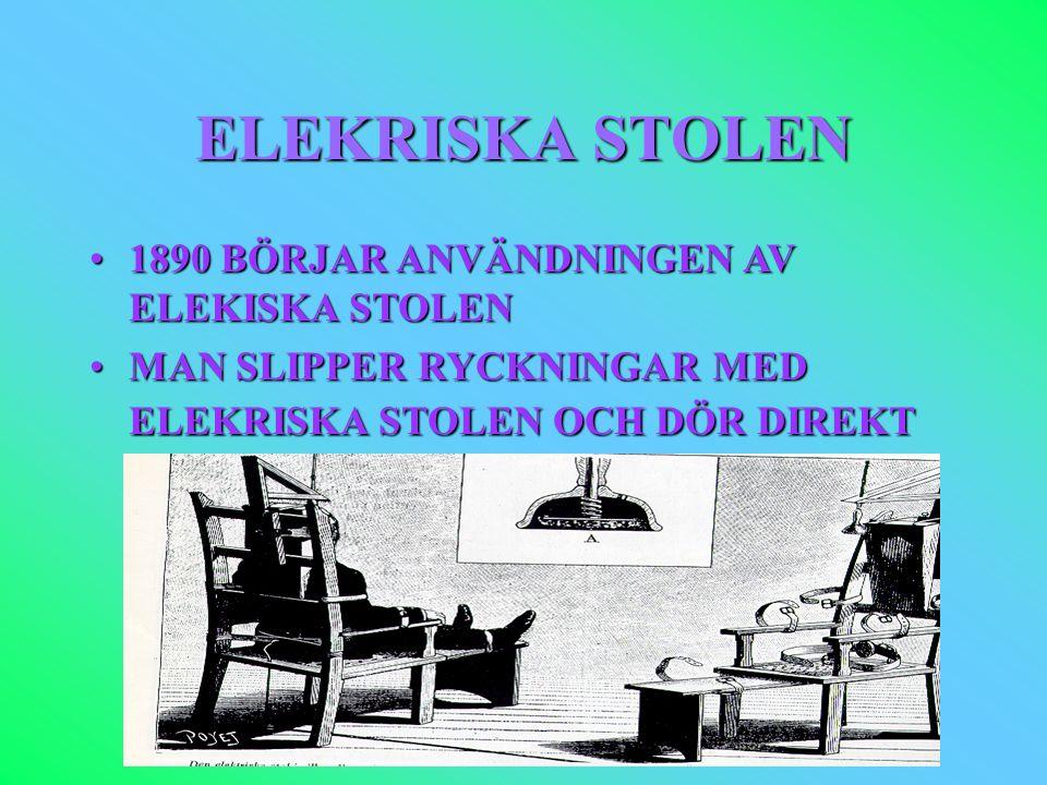 ELEKRISKA STOLEN •1890 BÖRJAR ANVÄNDNINGEN AV ELEKISKA STOLEN •MAN SLIPPER RYCKNINGAR MED ELEKRISKA STOLEN OCH DÖR DIREKT