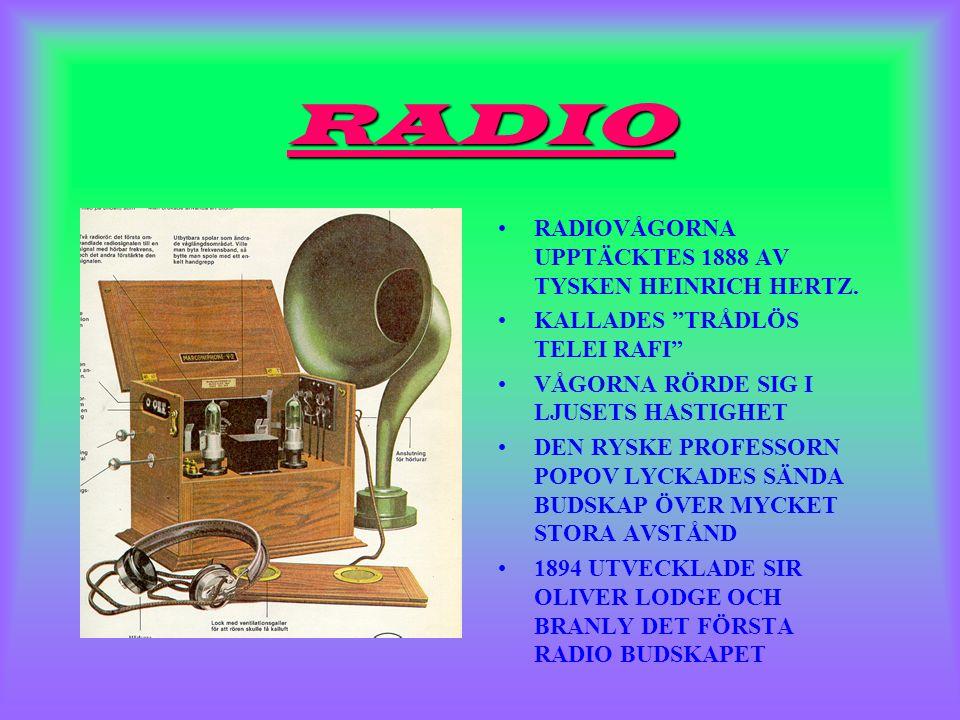 RADIO •RADIOVÅGORNA UPPTÄCKTES 1888 AV TYSKEN HEINRICH HERTZ.