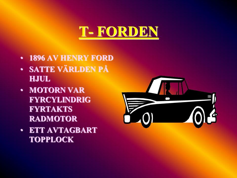 T- FORDEN •1896 AV HENRY FORD •SATTE VÄRLDEN PÅ HJUL •MOTORN VAR FYRCYLINDRIG FYRTAKTS RADMOTOR •ETT AVTAGBART TOPPLOCK