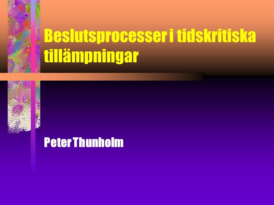 Beslutsprocesser i tidskritiska tillämpningar Peter Thunholm