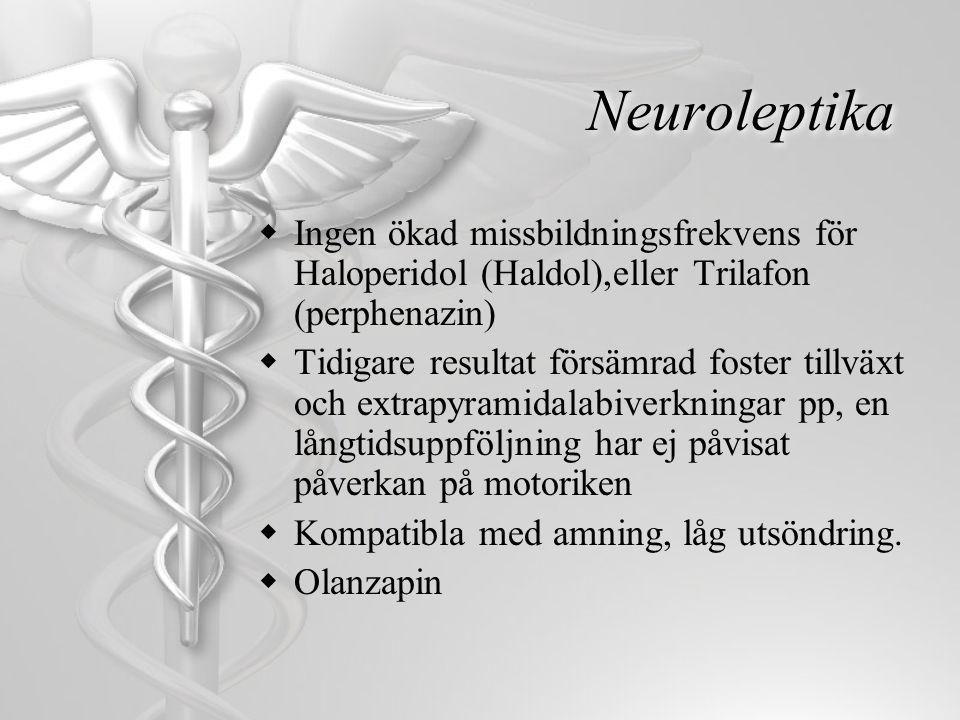 Neuroleptika  Ingen ökad missbildningsfrekvens för Haloperidol (Haldol),eller Trilafon (perphenazin)  Tidigare resultat försämrad foster tillväxt oc