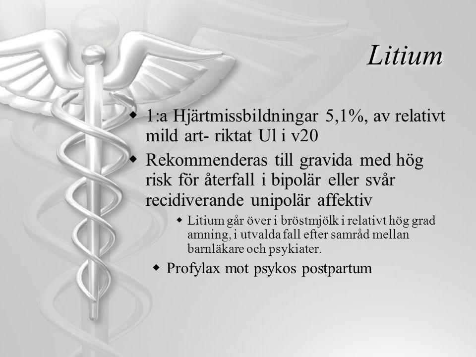Litium  1:a Hjärtmissbildningar 5,1%, av relativt mild art- riktat Ul i v20  Rekommenderas till gravida med hög risk för återfall i bipolär eller sv