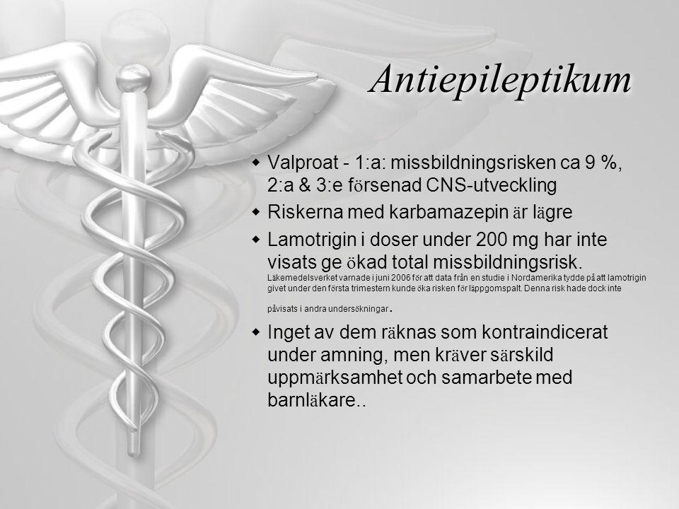 Antiepileptikum  Valproat - 1:a: missbildningsrisken ca 9 %, 2:a & 3:e f ö rsenad CNS-utveckling  Riskerna med karbamazepin ä r l ä gre  Lamotrigin