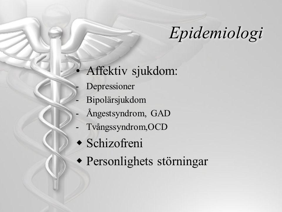 Epidemiologi •Affektiv sjukdom: -Depressioner -Bipolärsjukdom -Ångestsyndrom, GAD -Tvångssyndrom,OCD  Schizofreni  Personlighets störningar