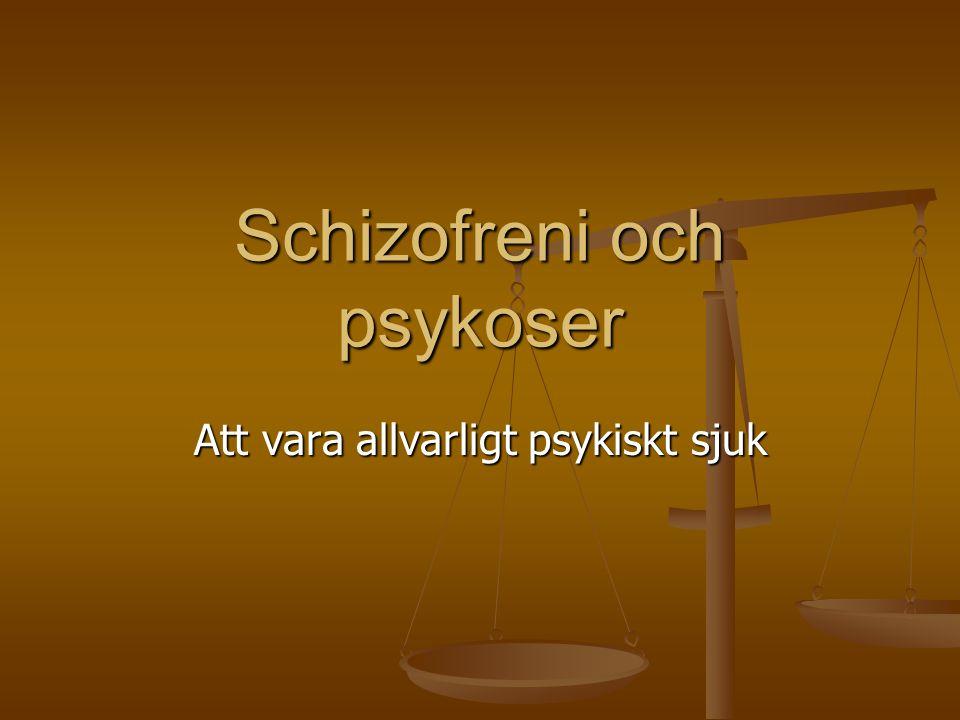 Schizofreni och psykoser Att vara allvarligt psykiskt sjuk