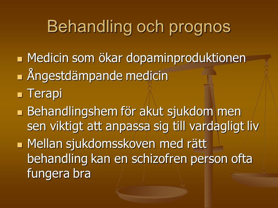 Behandling och prognos  Medicin som ökar dopaminproduktionen  Ångestdämpande medicin  Terapi  Behandlingshem för akut sjukdom men sen viktigt att