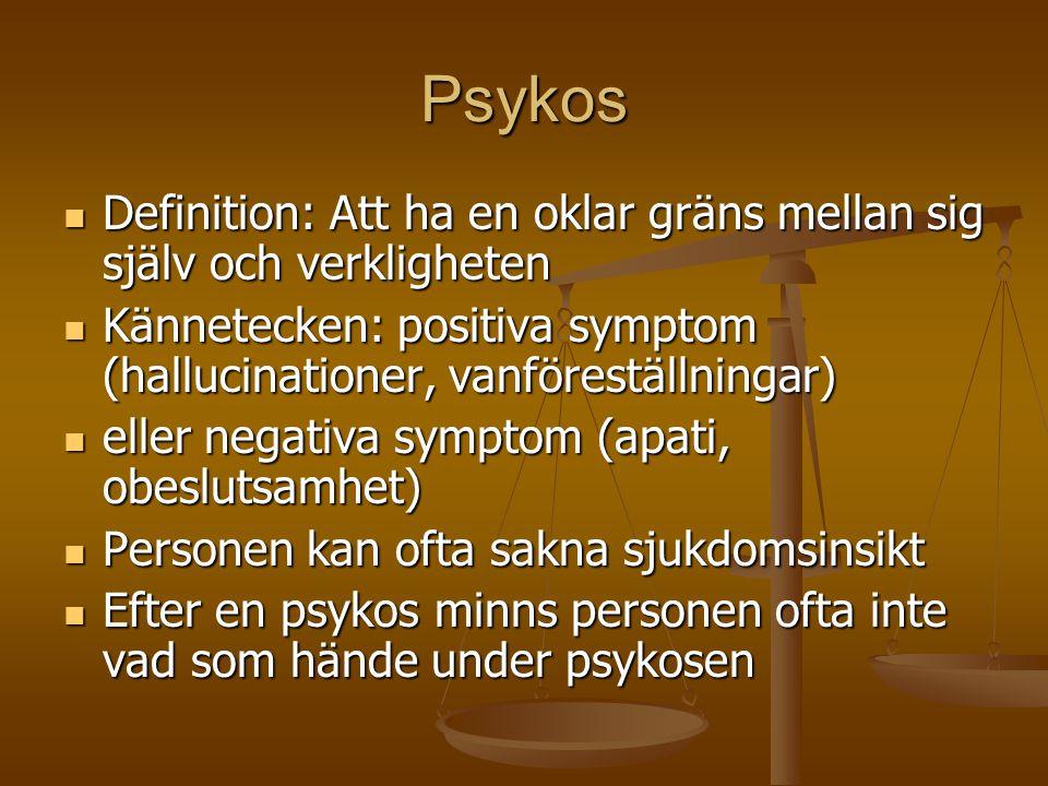 Psykos  Definition: Att ha en oklar gräns mellan sig själv och verkligheten  Kännetecken: positiva symptom (hallucinationer, vanföreställningar)  e