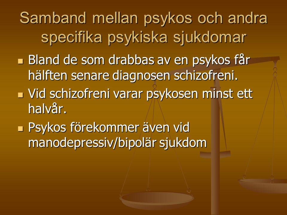 Samband mellan psykos och andra specifika psykiska sjukdomar  Bland de som drabbas av en psykos får hälften senare diagnosen schizofreni.  Vid schiz