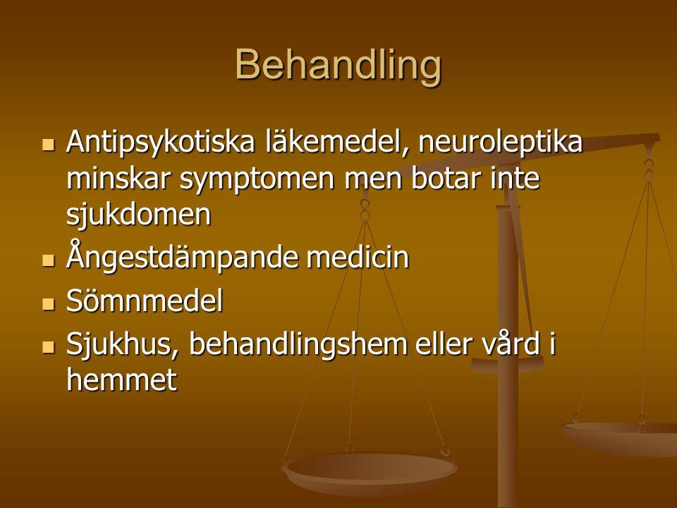 Behandling  Antipsykotiska läkemedel, neuroleptika minskar symptomen men botar inte sjukdomen  Ångestdämpande medicin  Sömnmedel  Sjukhus, behandl