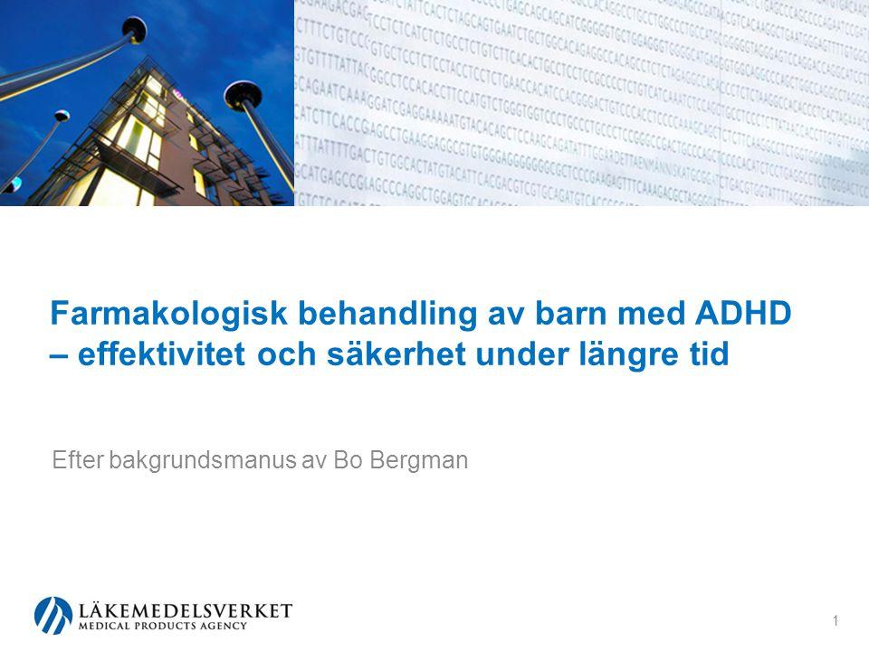 Farmakologisk behandling av barn med ADHD – effektivitet och säkerhet under längre tid Efter bakgrundsmanus av Bo Bergman 1