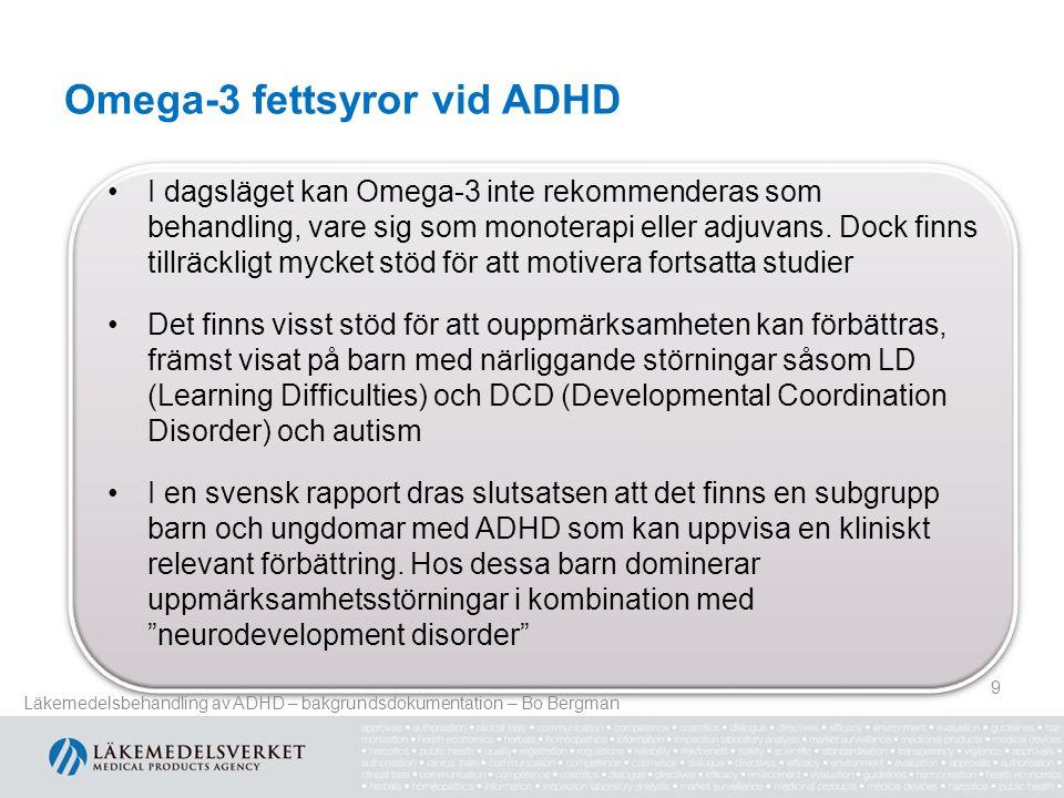 Omega-3 fettsyror vid ADHD 9 •I dagsläget kan Omega-3 inte rekommenderas som behandling, vare sig som monoterapi eller adjuvans.