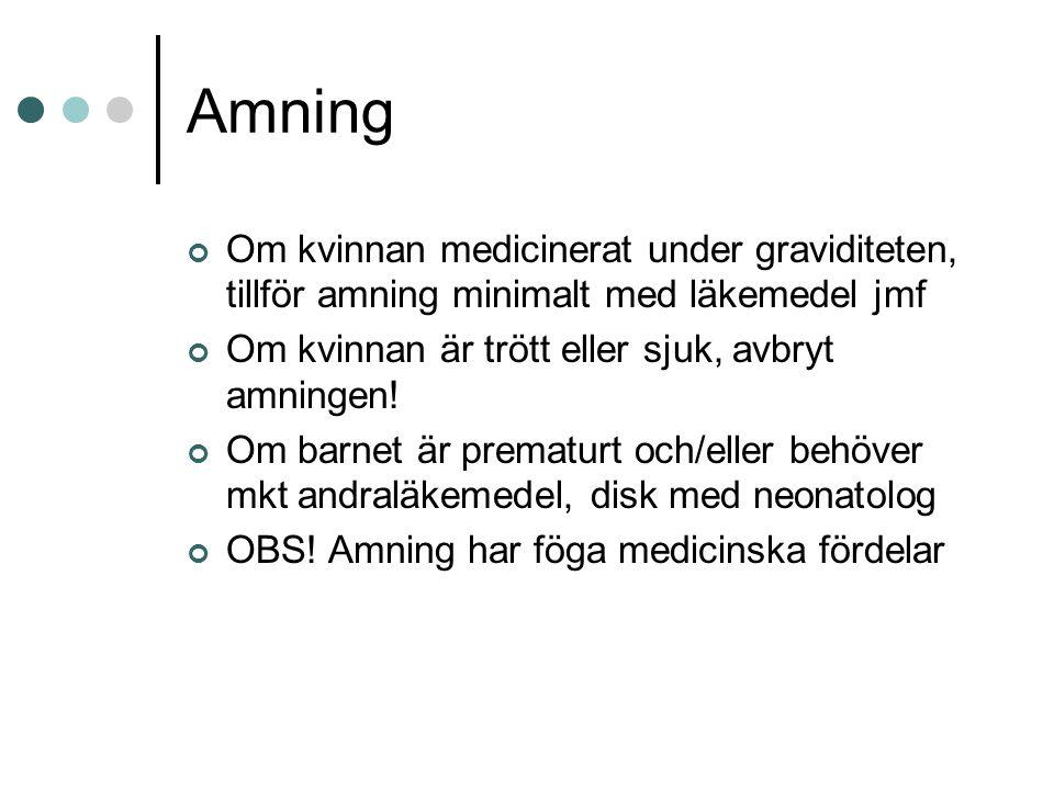 Amning Om kvinnan medicinerat under graviditeten, tillför amning minimalt med läkemedel jmf Om kvinnan är trött eller sjuk, avbryt amningen! Om barnet