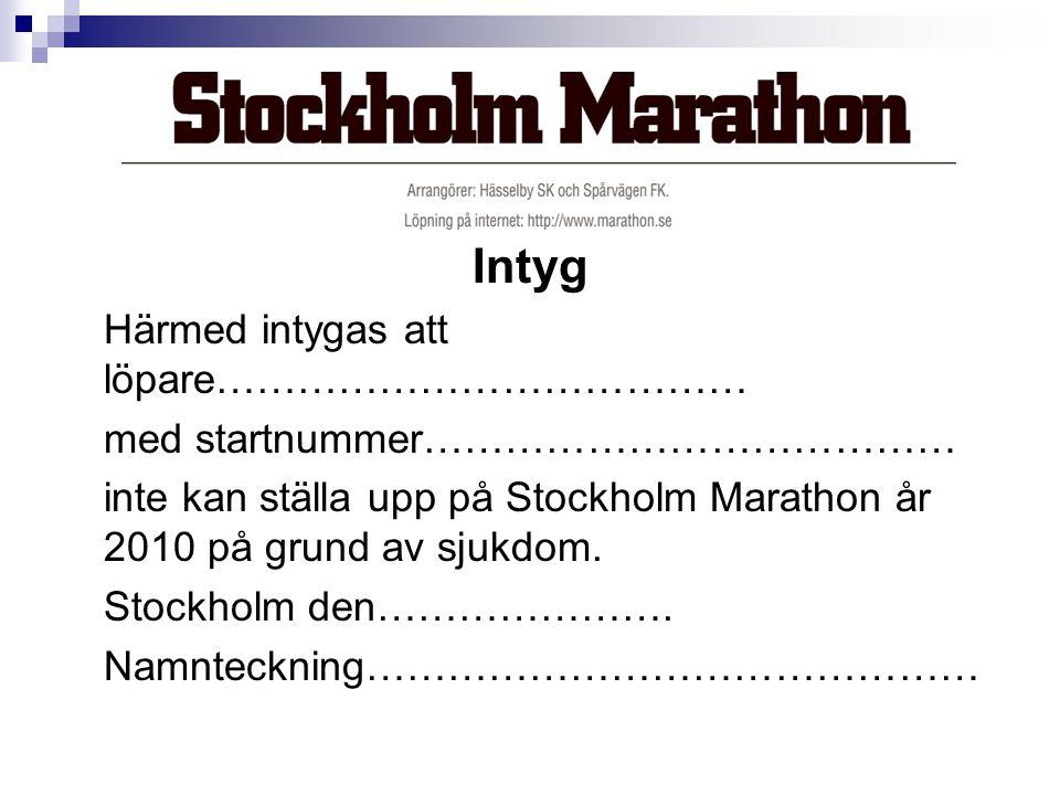 Intyg Härmed intygas att löpare………………………………… med startnummer………………………………… inte kan ställa upp på Stockholm Marathon år 2010 på grund av sjukdom.
