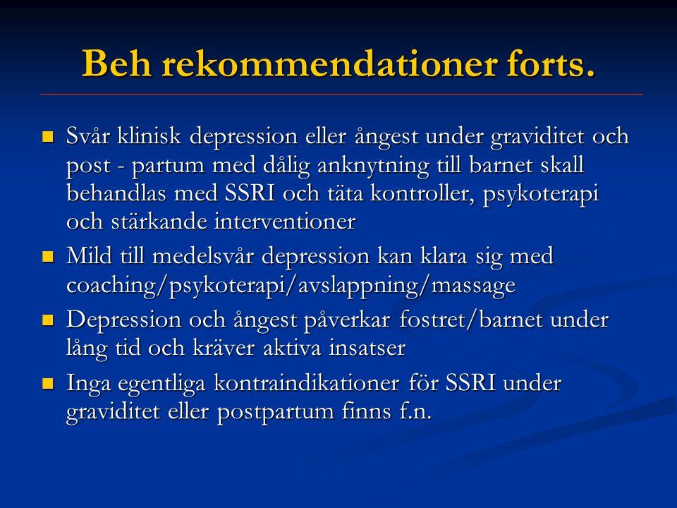 Beh rekommendationer forts.  Svår klinisk depression eller ångest under graviditet och post - partum med dålig anknytning till barnet skall behandlas