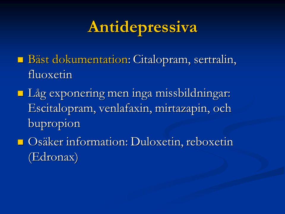 Antidepressiva  Bäst dokumentation: Citalopram, sertralin, fluoxetin  Låg exponering men inga missbildningar: Escitalopram, venlafaxin, mirtazapin, och bupropion  Osäker information: Duloxetin, reboxetin (Edronax)