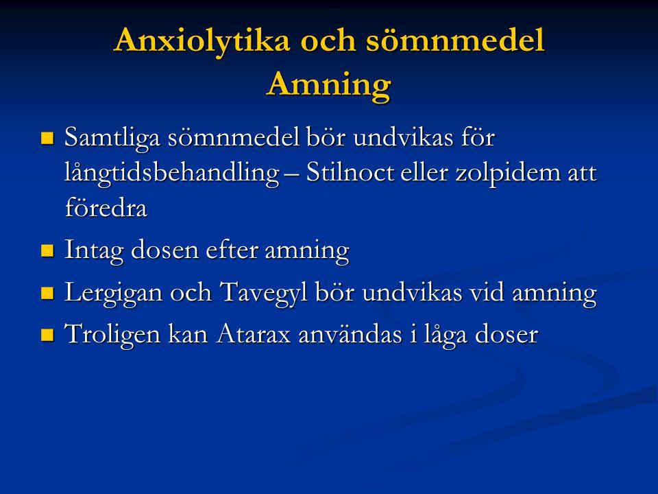 Anxiolytika och sömnmedel Amning  Samtliga sömnmedel bör undvikas för långtidsbehandling – Stilnoct eller zolpidem att föredra  Intag dosen efter am