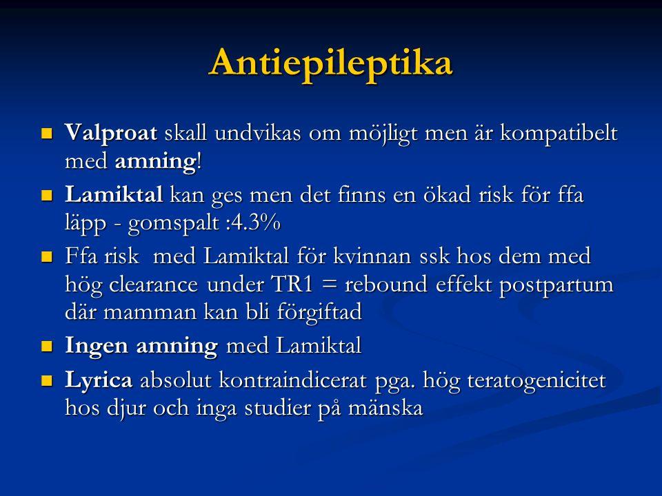 Antiepileptika  Valproat skall undvikas om möjligt men är kompatibelt med amning!  Lamiktal kan ges men det finns en ökad risk för ffa läpp - gomspa