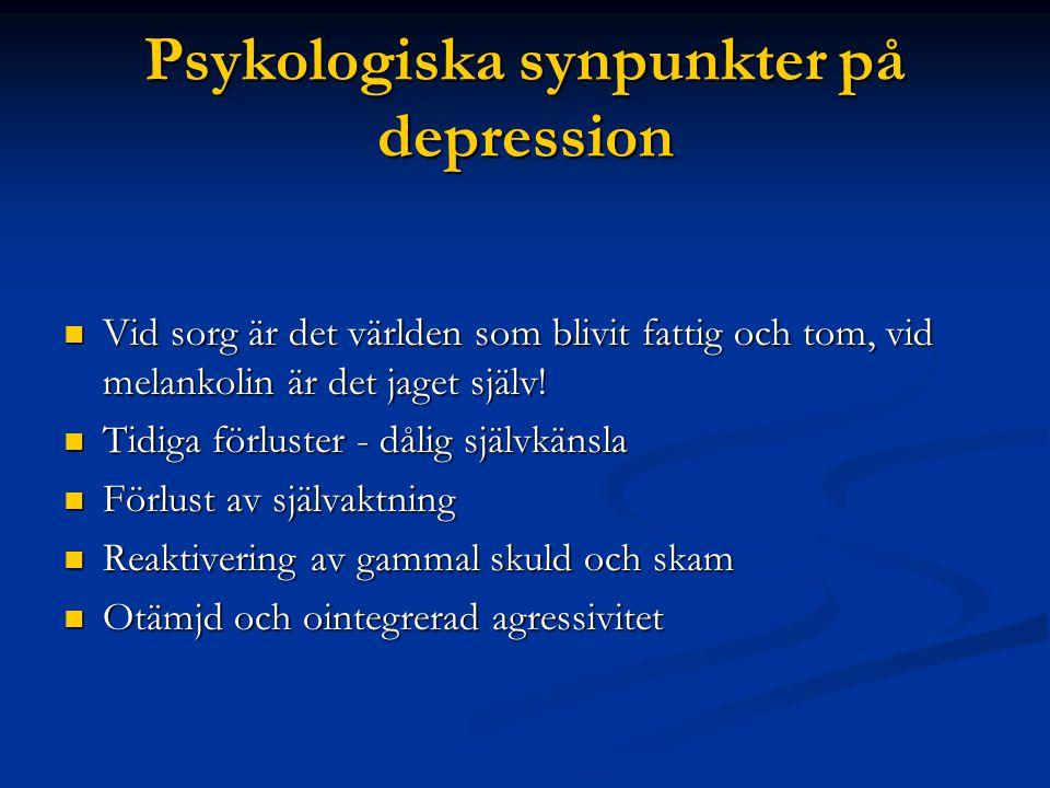 Psykologiska synpunkter på depression  Vid sorg är det världen som blivit fattig och tom, vid melankolin är det jaget själv!  Tidiga förluster - dål
