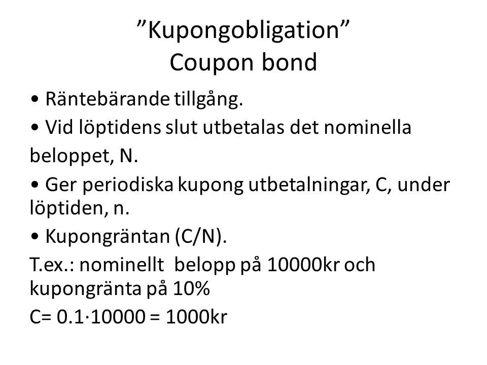 """""""Kupongobligation"""" Coupon bond • Räntebärande tillgång. • Vid löptidens slut utbetalas det nominella beloppet, N. • Ger periodiska kupong utbetalninga"""