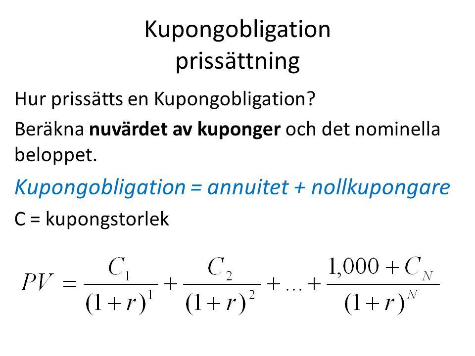 Kupongobligation prissättning Hur prissätts en Kupongobligation? Beräkna nuvärdet av kuponger och det nominella beloppet. Kupongobligation = annuitet