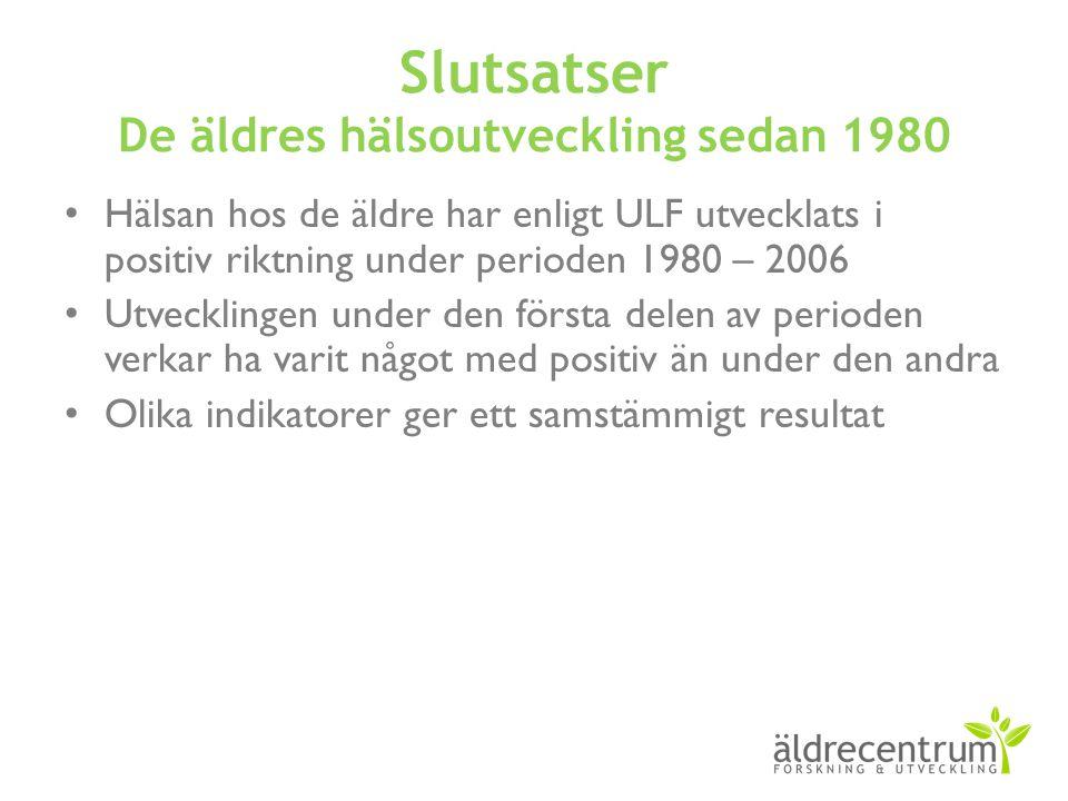 Slutsatser De äldres hälsoutveckling sedan 1980 • Hälsan hos de äldre har enligt ULF utvecklats i positiv riktning under perioden 1980 – 2006 • Utveck