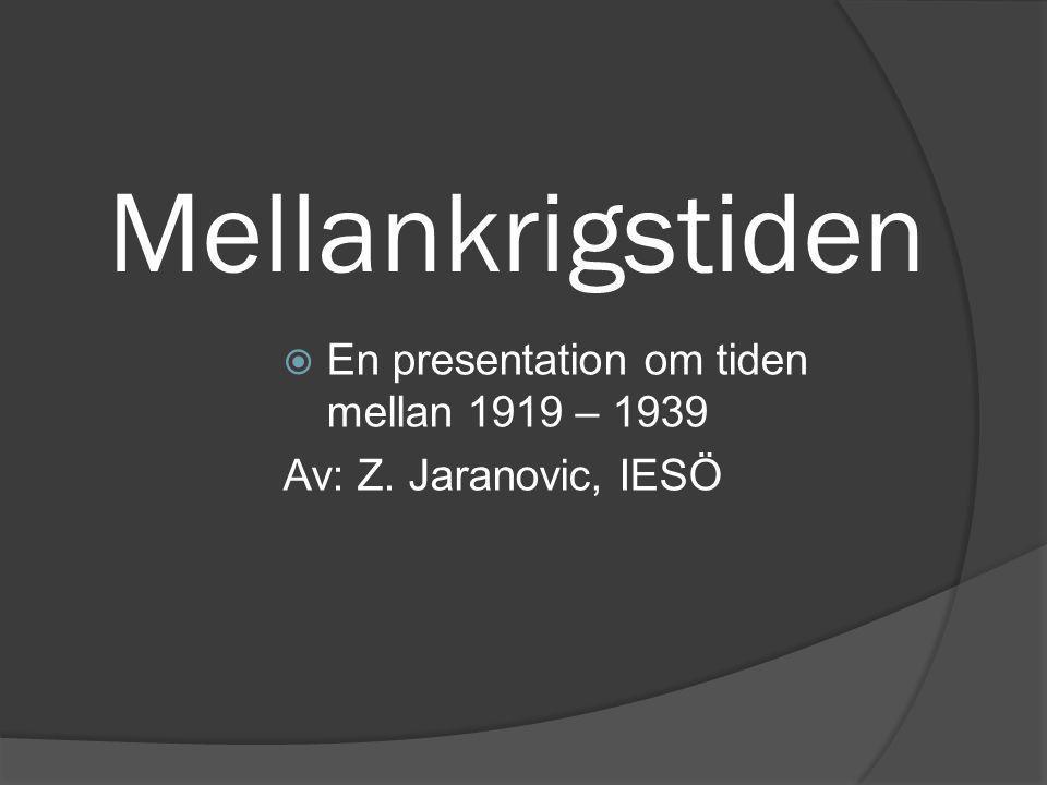 Mellankrigstiden  En presentation om tiden mellan 1919 – 1939 Av: Z. Jaranovic, IESÖ