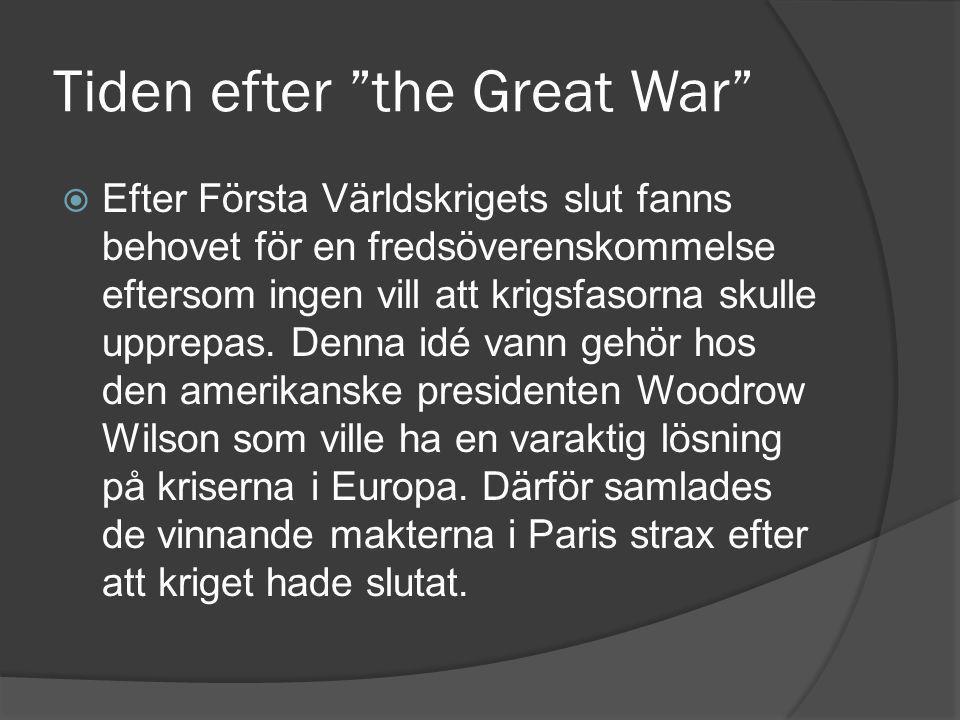 Tiden efter the Great War  Efter Första Världskrigets slut fanns behovet för en fredsöverenskommelse eftersom ingen vill att krigsfasorna skulle upprepas.