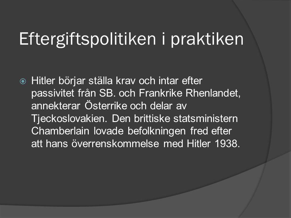 Eftergiftspolitiken i praktiken  Hitler börjar ställa krav och intar efter passivitet från SB.