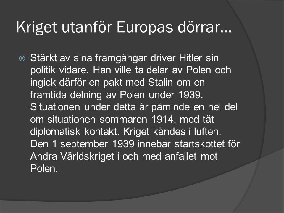 Kriget utanför Europas dörrar…  Stärkt av sina framgångar driver Hitler sin politik vidare.