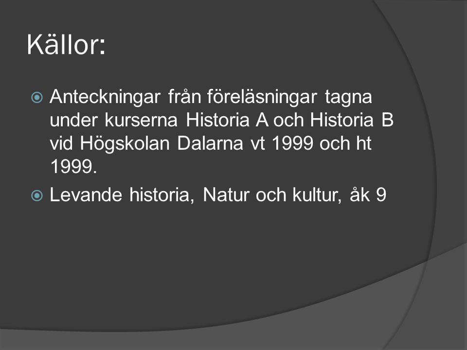 Källor:  Anteckningar från föreläsningar tagna under kurserna Historia A och Historia B vid Högskolan Dalarna vt 1999 och ht 1999.