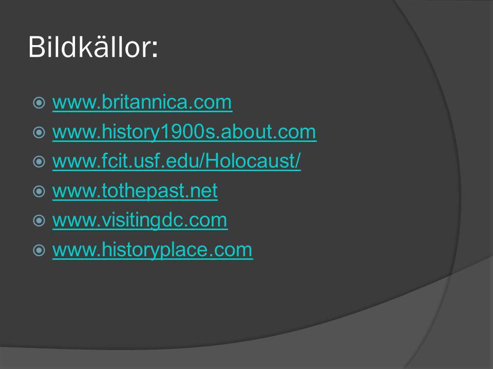 Bildkällor:  www.britannica.com www.britannica.com  www.history1900s.about.com www.history1900s.about.com  www.fcit.usf.edu/Holocaust/ www.fcit.usf.edu/Holocaust/  www.tothepast.net www.tothepast.net  www.visitingdc.com www.visitingdc.com  www.historyplace.com www.historyplace.com