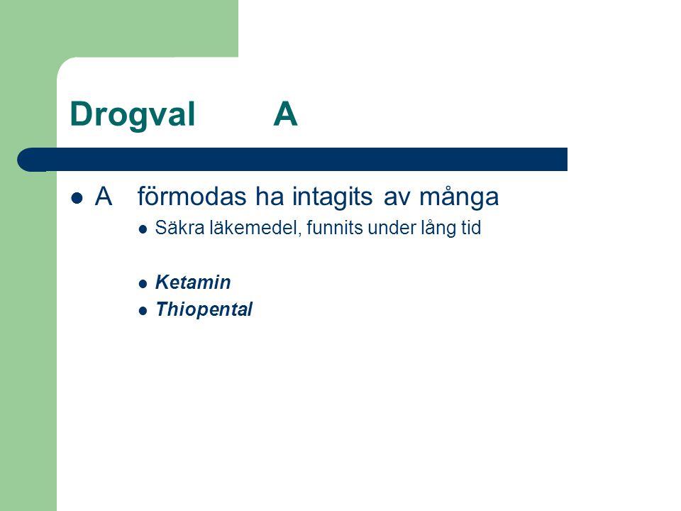 DrogvalA  Aförmodas ha intagits av många  Säkra läkemedel, funnits under lång tid  Ketamin  Thiopental