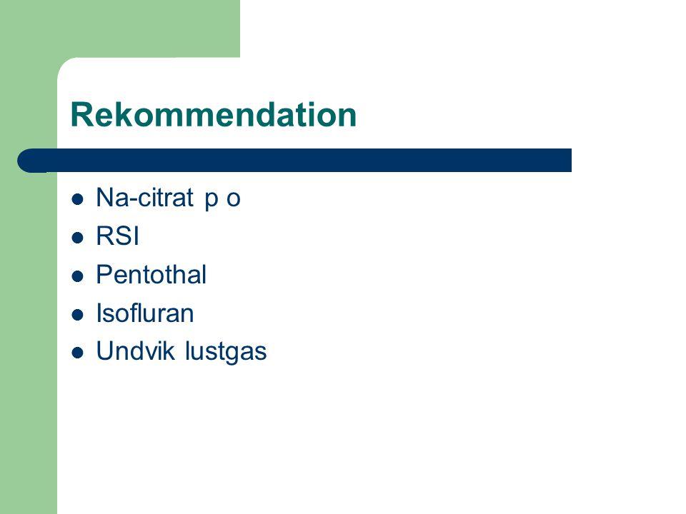 Rekommendation  Na-citrat p o  RSI  Pentothal  Isofluran  Undvik lustgas