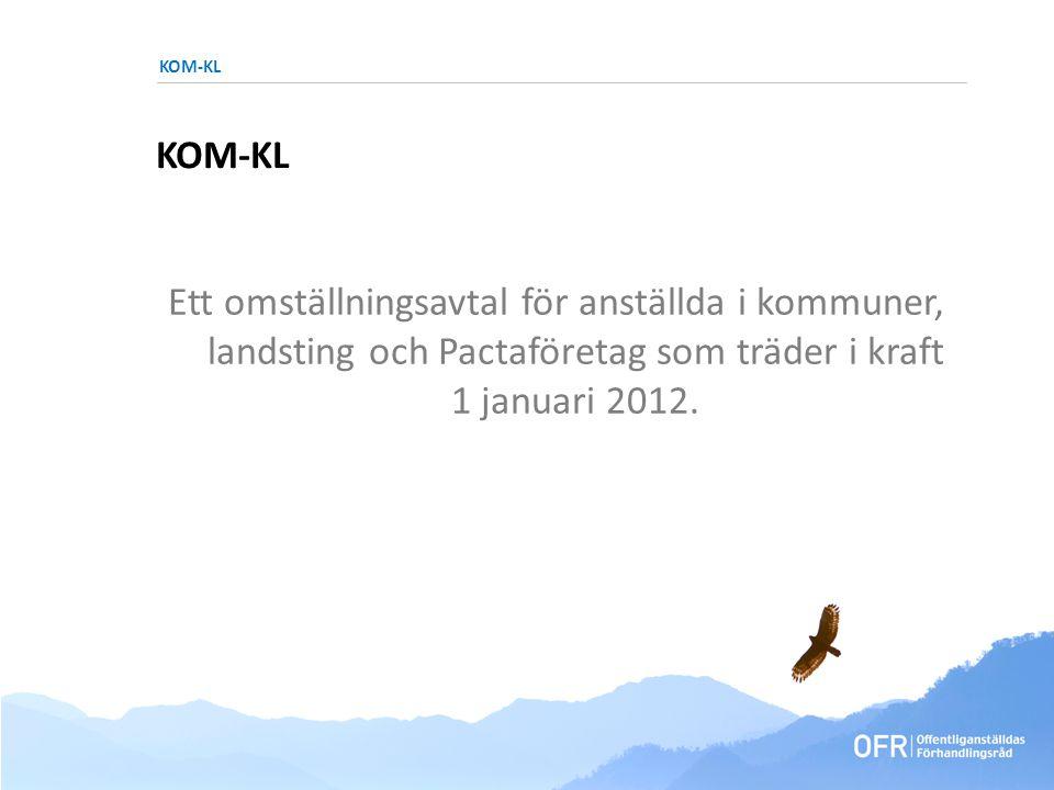 KOM-KL Ett omställningsavtal för anställda i kommuner, landsting och Pactaföretag som träder i kraft 1 januari 2012.