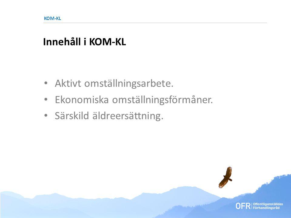 KOM-KL Innehåll i KOM-KL • Aktivt omställningsarbete.