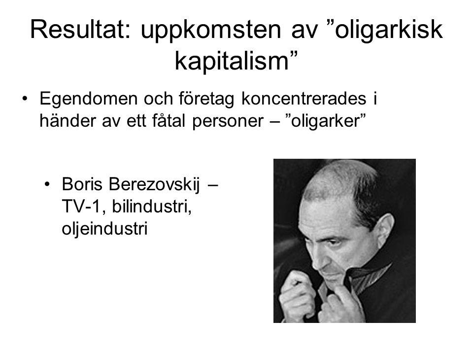 """Resultat: uppkomsten av """"oligarkisk kapitalism"""" •Egendomen och företag koncentrerades i händer av ett fåtal personer – """"oligarker"""" •Boris Berezovskij"""