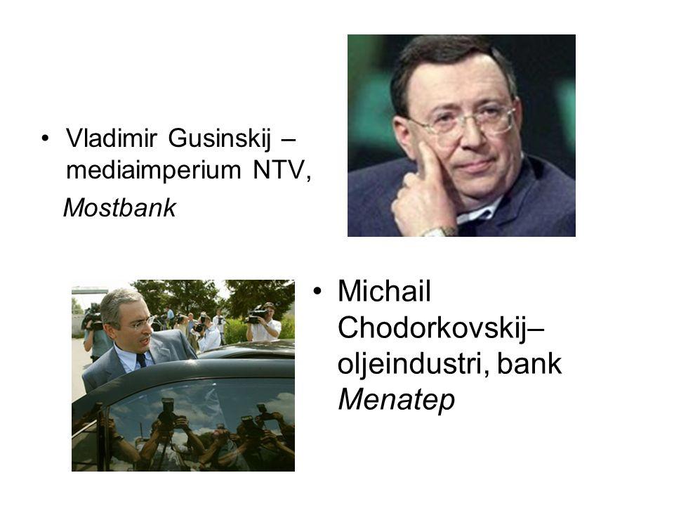 •Vladimir Gusinskij – mediaimperium NTV, Mostbank •Michail Chodorkovskij– oljeindustri, bank Menatep