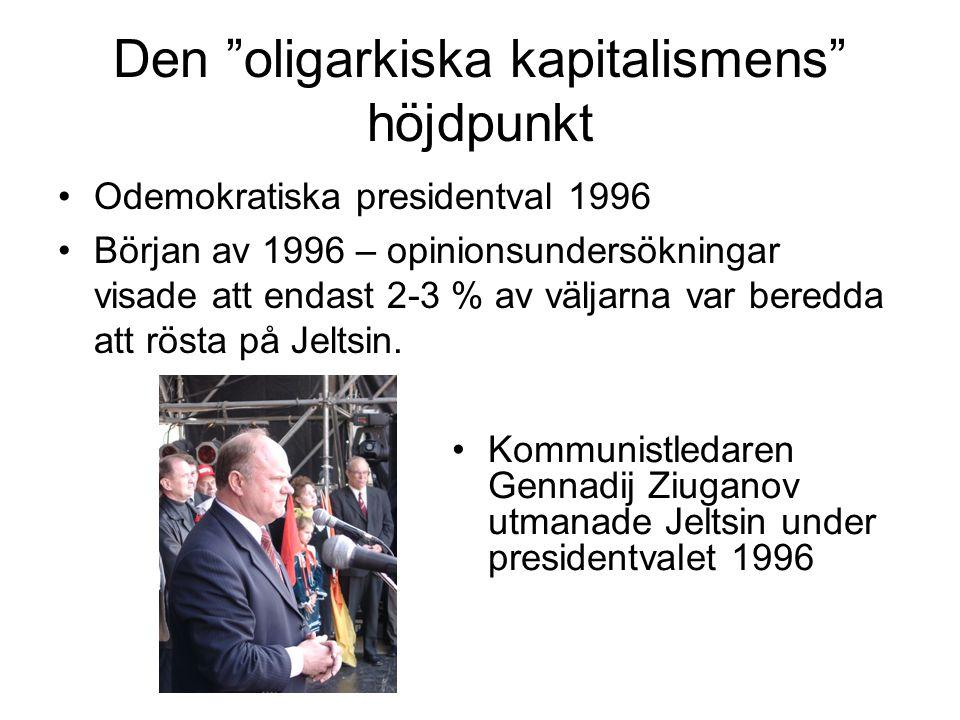 """Den """"oligarkiska kapitalismens"""" höjdpunkt •Odemokratiska presidentval 1996 •Början av 1996 – opinionsundersökningar visade att endast 2-3 % av väljarn"""