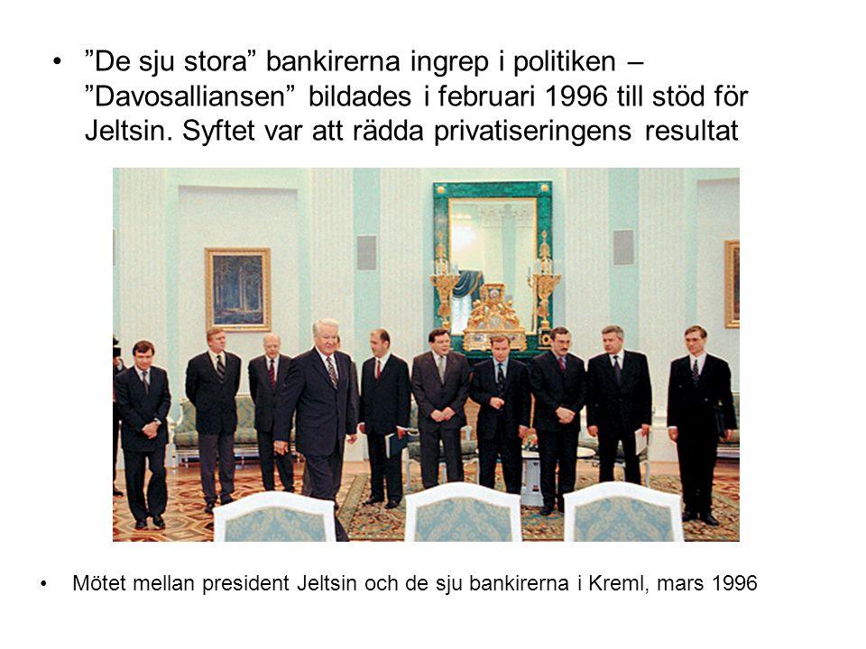 """•""""De sju stora"""" bankirerna ingrep i politiken – """"Davosalliansen"""" bildades i februari 1996 till stöd för Jeltsin. Syftet var att rädda privatiseringens"""