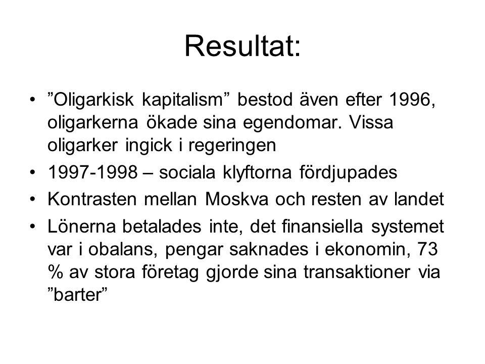 """Resultat: •""""Oligarkisk kapitalism"""" bestod även efter 1996, oligarkerna ökade sina egendomar. Vissa oligarker ingick i regeringen •1997-1998 – sociala"""