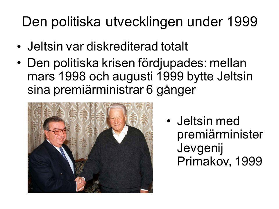 Den politiska utvecklingen under 1999 •Jeltsin var diskrediterad totalt •Den politiska krisen fördjupades: mellan mars 1998 och augusti 1999 bytte Jel