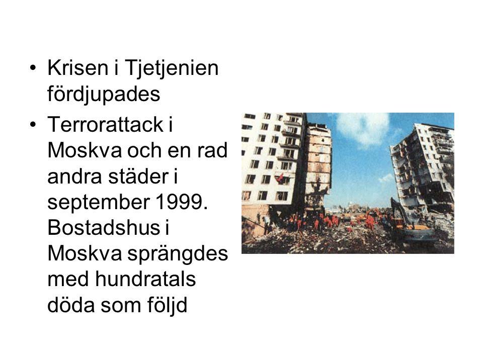 •Krisen i Tjetjenien fördjupades •Terrorattack i Moskva och en rad andra städer i september 1999. Bostadshus i Moskva sprängdes med hundratals döda so