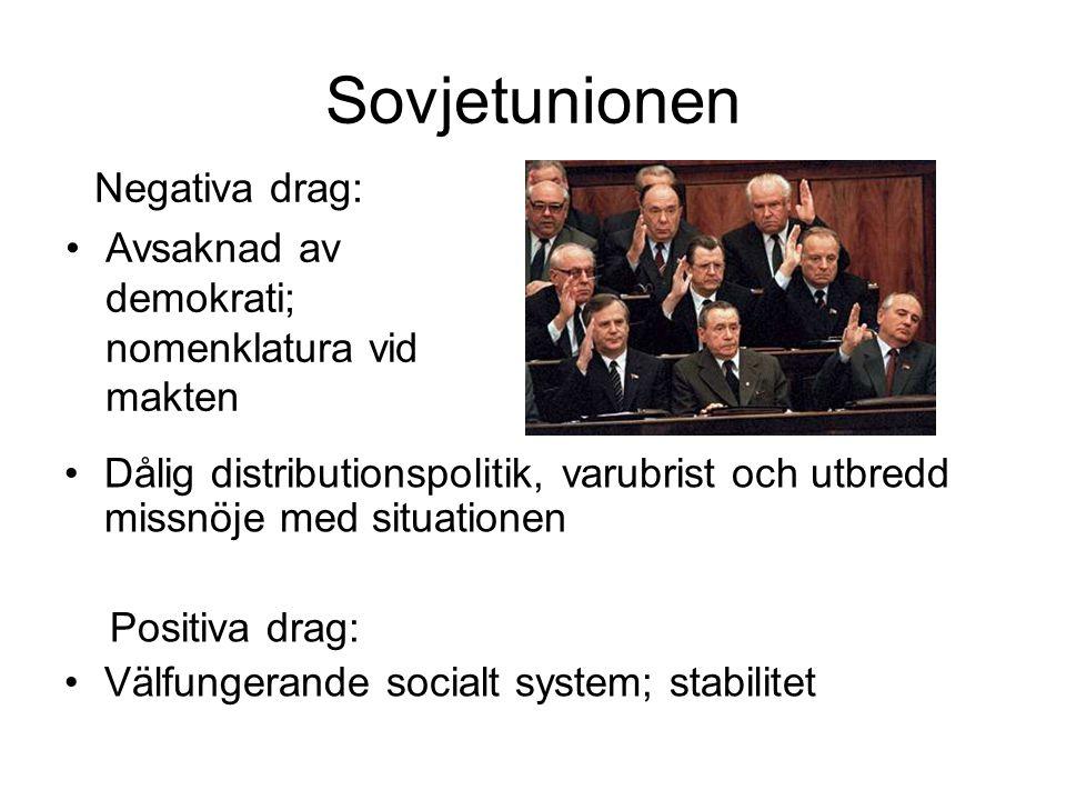 Sovjetunionen •Dålig distributionspolitik, varubrist och utbredd missnöje med situationen Positiva drag: •Välfungerande socialt system; stabilitet Neg