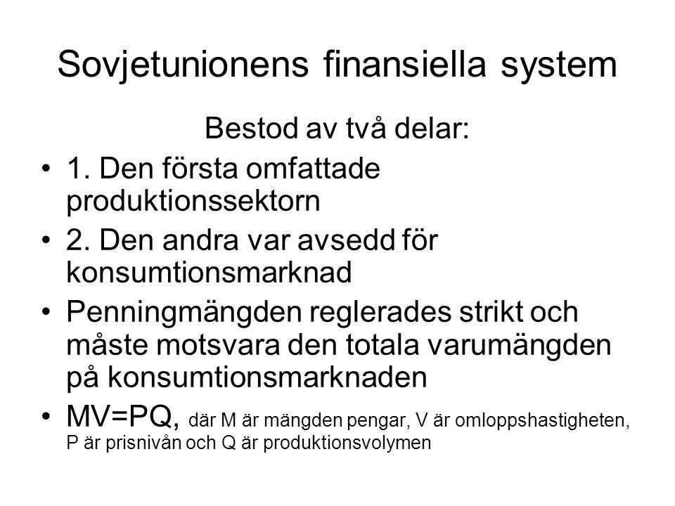 Sovjetunionens finansiella system Bestod av två delar: •1. Den första omfattade produktionssektorn •2. Den andra var avsedd för konsumtionsmarknad •Pe