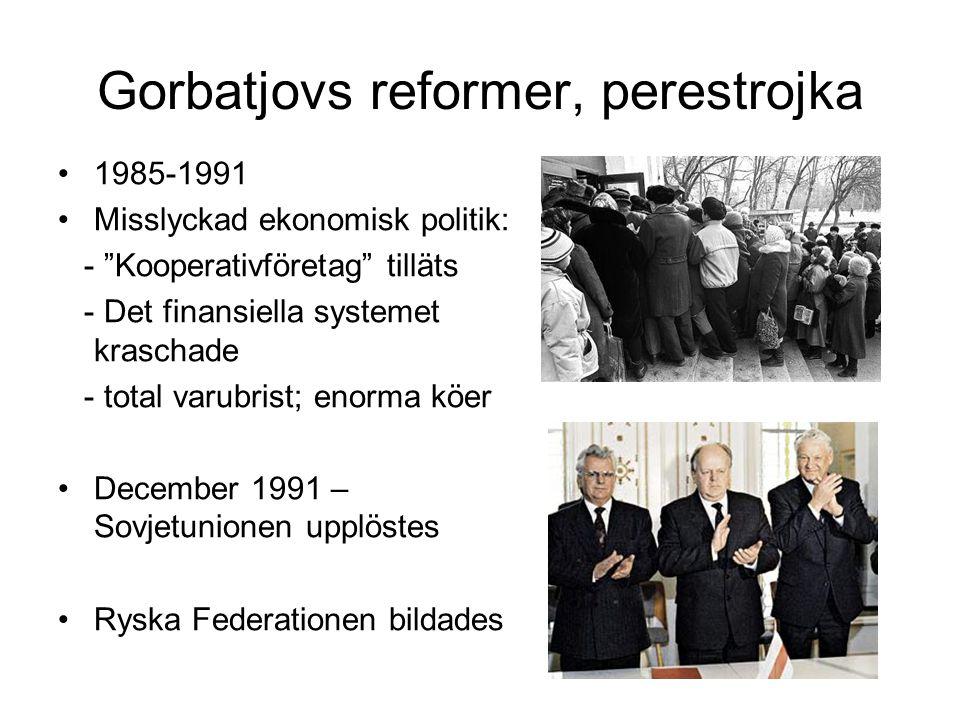 """Gorbatjovs reformer, perestrojka •1985-1991 •Misslyckad ekonomisk politik: - """"Kooperativföretag"""" tilläts - Det finansiella systemet kraschade - total"""