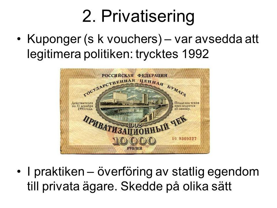 2. Privatisering •Kuponger (s k vouchers) – var avsedda att legitimera politiken: trycktes 1992 •I praktiken – överföring av statlig egendom till priv