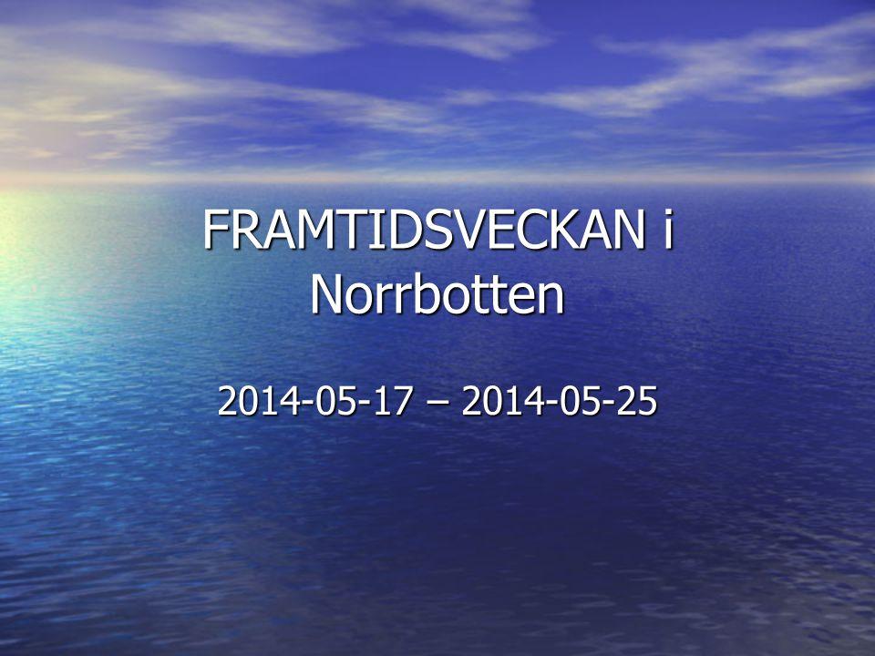 FRAMTIDSVECKAN i Norrbotten 2014-05-17 – 2014-05-25