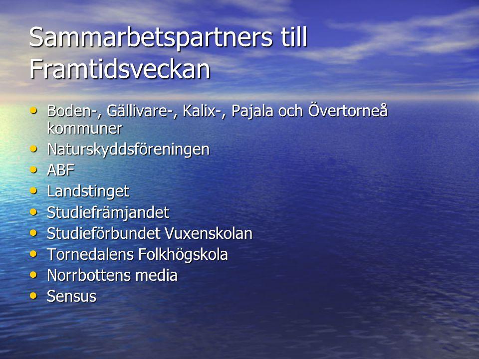 Sammarbetspartners till Framtidsveckan • Boden-, Gällivare-, Kalix-, Pajala och Övertorneå kommuner • Naturskyddsföreningen • ABF • Landstinget • Stud